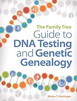 Guide to DNA Testing and Genetic Genealogy by Blaine Bettinger